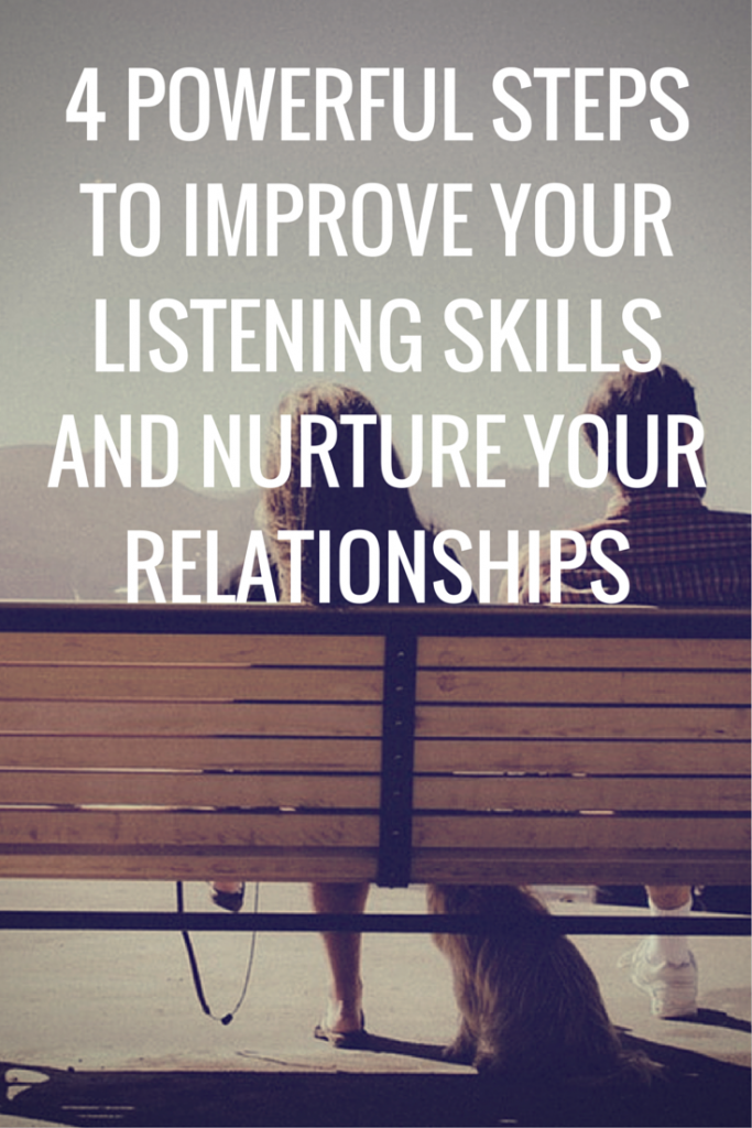 4 Powerful Steps To Improve Your Listening Skills and Nurture Your Relationships