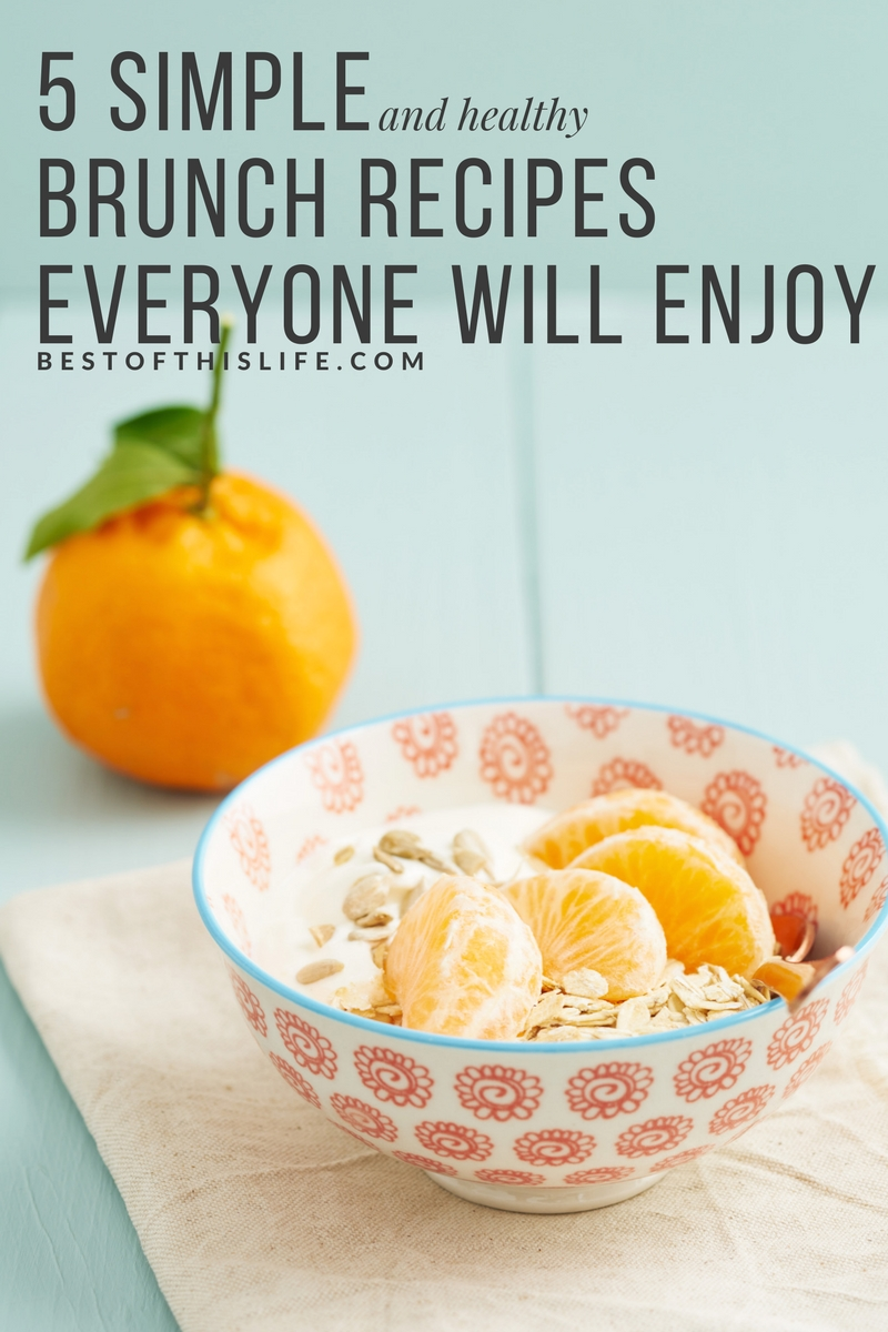 5 Simple and Healthy Brunch Recipes Everyone Will Enjoy